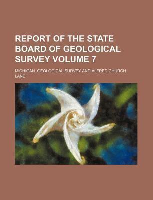 Report of the State Board of Geological Survey Volume 7