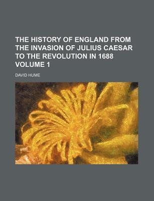 The History of England, from the Invasion of Julius Caesar to the Revolution in 1688 Volume 1
