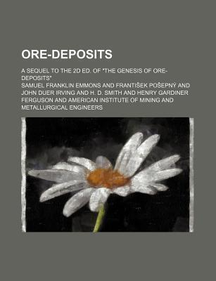 Ore-Deposits; A Sequel to the 2D Ed. of the Genesis of Ore-Deposits