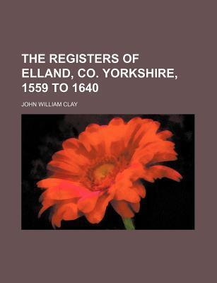 The Registers of Elland, Co. Yorkshire, 1559 to 1640
