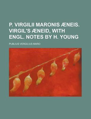 P. Virgilii Maronis Aeneis. Virgil's Aeneid, with Engl. Notes by H. Young