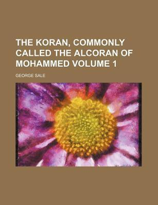 The Koran, Commonly Called the Alcoran of Mohammed Volume 1