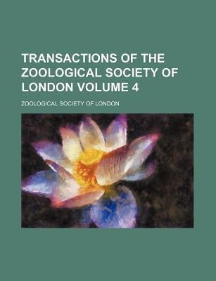 Transactions of the Zoological Society of London Volume 4