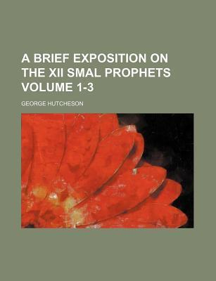 A Brief Exposition on the XII Smal Prophets Volume 1-3