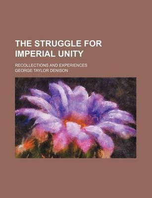 The Struggle for Imperial Unity; Recollections and Experiences
