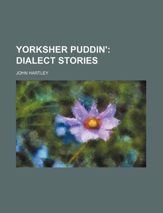 Yorksher Puddin'; Dialect Stories