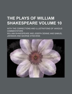 The Plays of William Shakespeare; With the Corrections and Illustrations of Various Commentators Volume 10