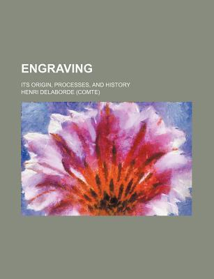 Engraving; Its Origin, Processes, and History