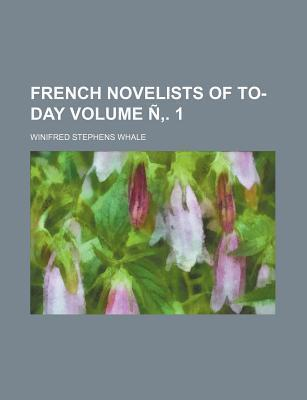 French Novelists of To-Day Volume N . 1
