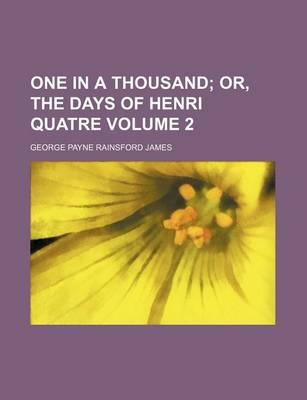 One in a Thousand; Or, the Days of Henri Quatre Volume 2