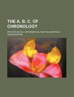 The A. B. C. of Chronology; Psychological, Mathematical and Philosophical