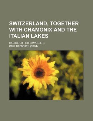 Switzerland, Together with Chamonix and the Italian Lakes; Handbook for Travellers