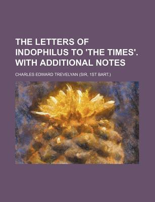 The Letters of Indophilus to 'The Times'. with Additional Notes