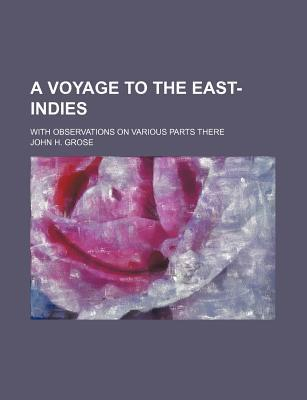A Voyage to the East-Indies; With Observations on Various Parts There