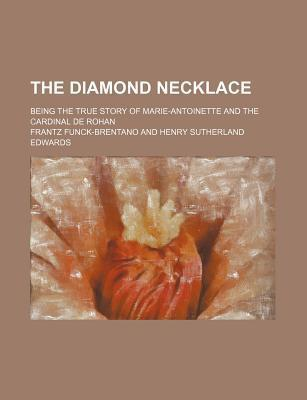 The Diamond Necklace; Being the True Story of Marie-Antoinette and the Cardinal de Rohan