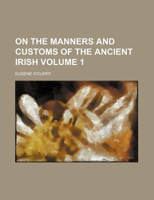 On the Manners and Customs of the Ancient Irish Volume 1