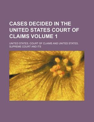 Cases Decided in the United States Court of Claims Volume 1