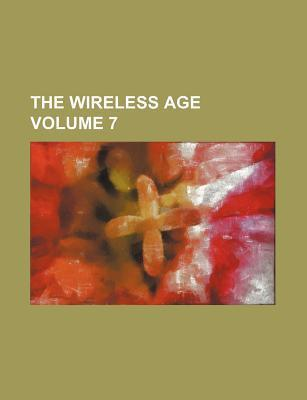 The Wireless Age Volume 7