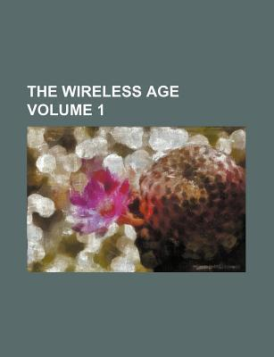 The Wireless Age Volume 1