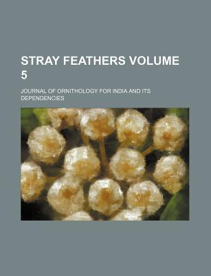 Stray Feathers; Journal of Ornithology for India and Its Dependencies Volume 5