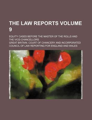 The Law Reports; Equity Cases Before the Master of the Rolls and the Vice-Chancellors Volume 9