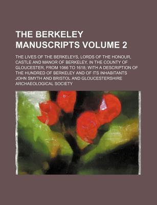 The Berkeley Manuscripts; The Lives of the Berkeleys, Lords of the Honour, Castle and Manor of Berkeley, in the County of Gloucester, from 1066 to 161