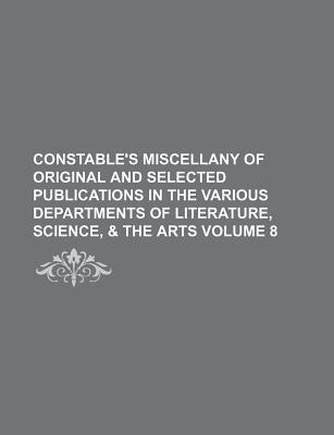 Constable's Miscellany of Original and Selected Publications in the Various Departments of Literature, Science, & the Arts Volume 8