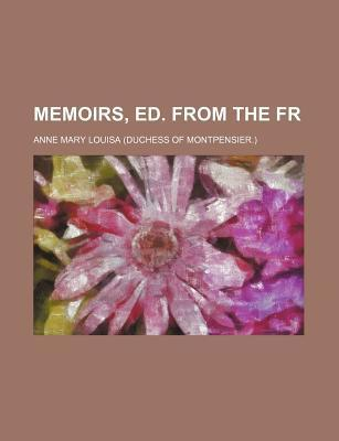 Memoirs, Ed. from the Fr