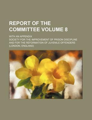 Report of the Committee; With an Appendix Volume 8
