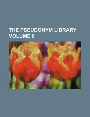 The Pseudonym Library Volume 6
