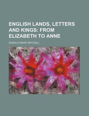 English Lands, Letters and Kings; From Elizabeth to Anne
