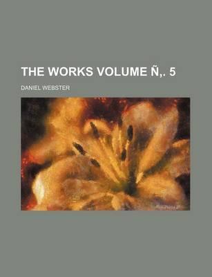 The Works Volume . 5