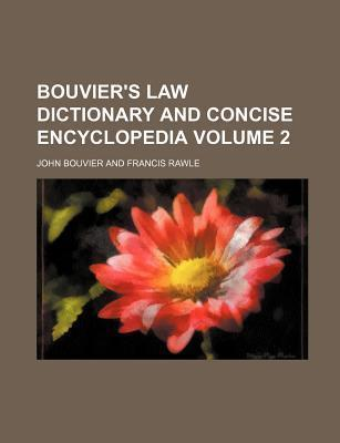 Bouvier's Law Dictionary and Concise Encyclopedia Volume 2