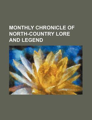 Monthly Chronicle of North-Country Lore and Legend