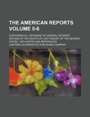 The American Reports; Containing All Decisions of General Interest Decided in the Courts of Last Resort of the Several States with Notes and Reference