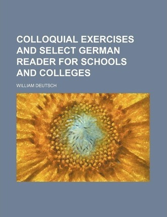 Colloquial Exercises and Select German Reader for Schools and Colleges