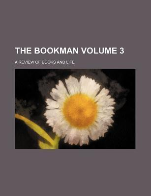 The Bookman; A Review of Books and Life Volume 3