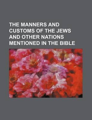 The Manners and Customs of the Jews and Other Nations Mentioned in the Bible