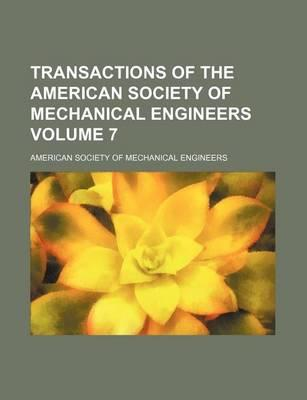 Transactions of the American Society of Mechanical Engineers Volume 7