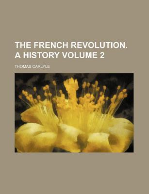 The French Revolution. a History Volume 2
