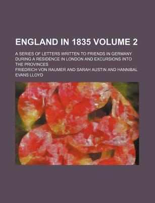 England in 1835; A Series of Letters Written to Friends in Germany During a Residence in London and Excursions Into the Provinces Volume 2