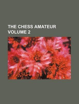 The Chess Amateur Volume 2