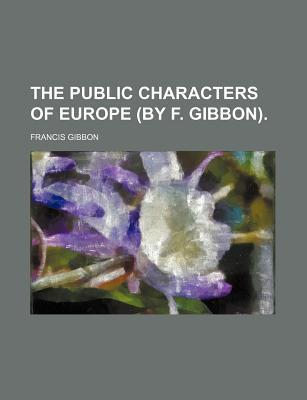 The Public Characters of Europe (by F. Gibbon)