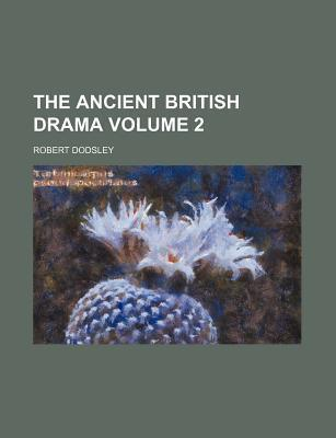 The Ancient British Drama Volume 2