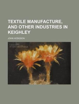 Textile Manufacture, and Other Industries in Keighley