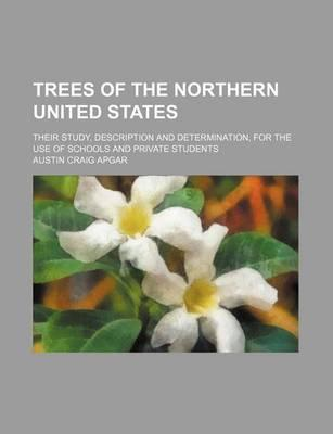 Trees of the Northern United States; Their Study, Description and Determination, for the Use of Schools and Private Students