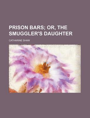 Prison Bars; Or, the Smuggler's Daughter