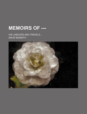 Memoirs of ---; His Labours and Travels
