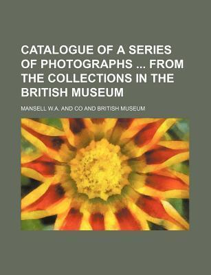 Catalogue of a Series of Photographs from the Collections in the British Museum