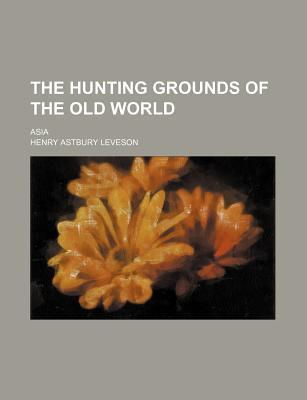 The Hunting Grounds of the Old World; Asia